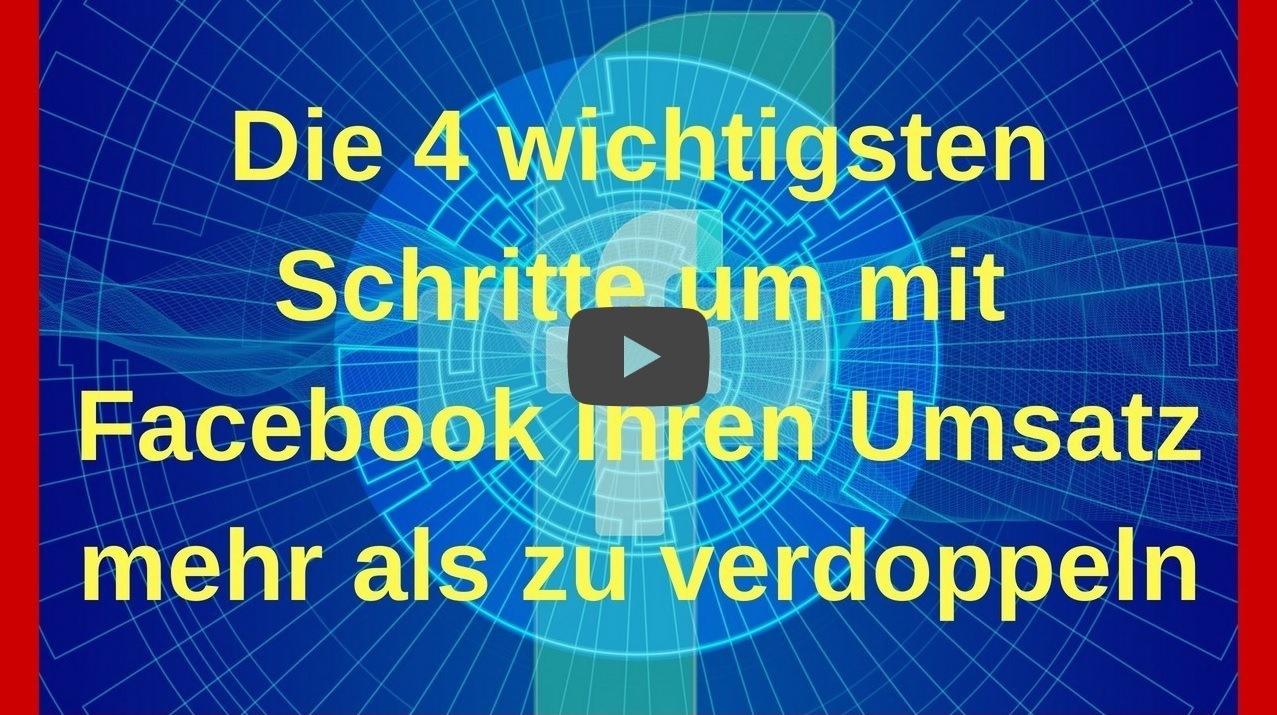 Video Kurs: Die 4 wichtigsten Schritte um mit Facebook Ihren Umsatz mehr als zu verdoppeln